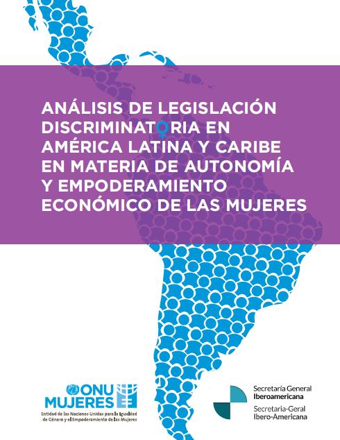 Análisis de Legislación Discriminatoria en América Latina y el Caribe en Material de autonomía y Empoderamiento Económico de las Mujeres